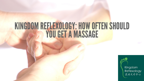 Kingdom Reflexology_ How Often Should You Get a Massage